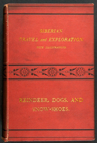 REINDEER, DOGS, AND SNOW-SHOES: A JOURNAL OF SIBERIAN TRAVEL AND EXPLORATIONS MADE IN THE YEARS 1865, 1866, AND 1867. Richard J. Bush.
