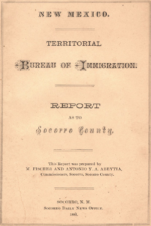 NEW MEXICO. TERRITORIAL BUREAU OF IMMIGRATION. REPORT AS TO SOCORRO COUNTY. M. Fischer, Antonio Y. Abeytia.