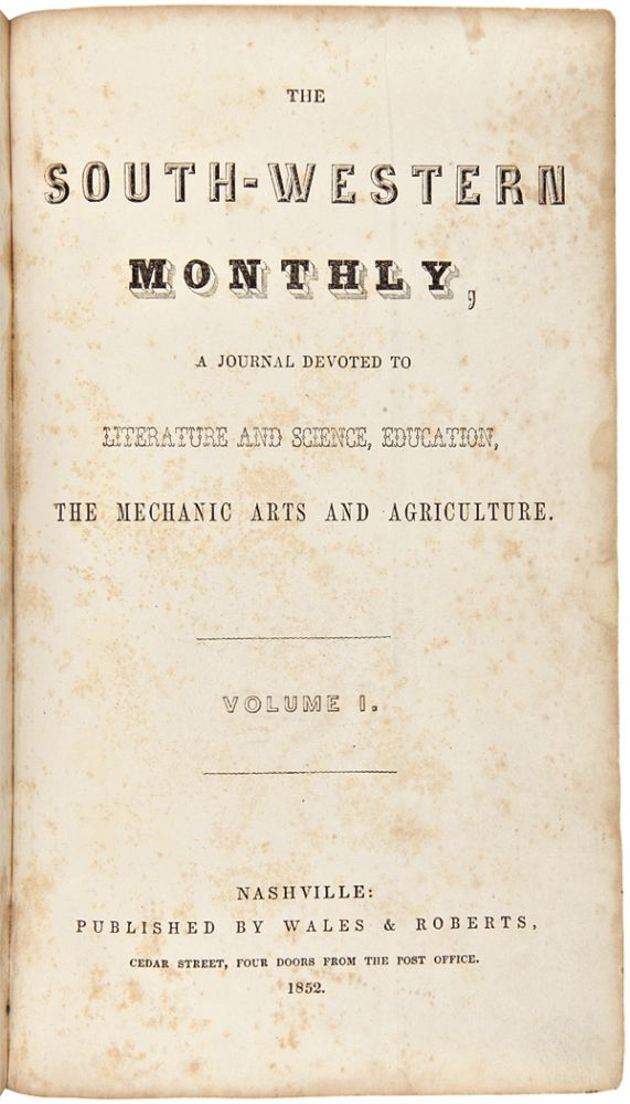 THE SOUTH-WESTERN MONTHLY, A JOURNAL DEVOTED TO LITERATURE AND SCIENCE, EDUCATION, THE MECHANIC ARTS AND AGRICULTURE. VOLUME I[-II]. William Wales, publishers John Roberts.