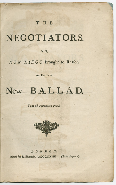 THE NEGOTIATORS, OR, DON DIEGO BROUGHT TO REASON. AN EXCELLENT NEW BALLAD. TUNE OF PACKINGTON'S POUND. British Ballad.