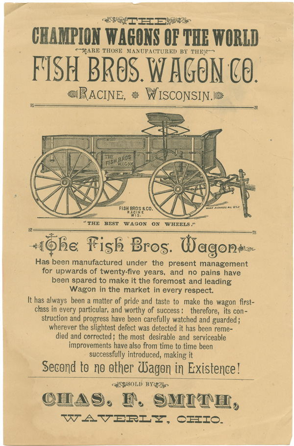 """THE CHAMPION WAGONS OF THE WORLD ARE THOSE MANUFACTURED BY THE FISH BROS. WAGON CO....""""THE BEST WAGON ON WHEELS""""...[caption title]. Carriages."""