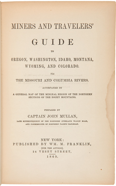 MINERS AND TRAVELERS' GUIDE TO OREGON, WASHINGTON, IDAHO, MONTANA, WYOMING, AND COLORADO. VIA THE MISSOURI AND COLUMBIA RIVERS. John Mullan, Capt.