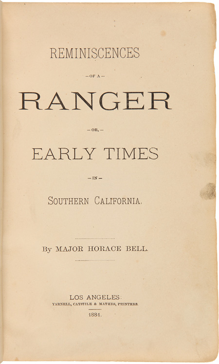 REMINISCENCES OF A RANGER OR, EARLY TIMES IN SOUTHERN CALIFORNIA. Horace Bell.