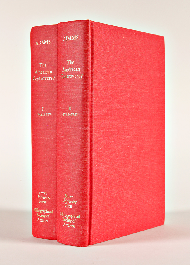 THE AMERICAN CONTROVERSY: A BIBLIOGRAPHICAL STUDY OF THE BRITISH PAMPHLETS ABOUT THE AMERICAN DISPUTES, 1764 - 1783. Thomas R. Adams.