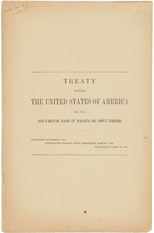 TREATY BETWEEN THE UNITED STATES OF AMERICA AND THE ONK- PAH-PAH BAND OF DAKOTA OR SIOUX INDIANS. Indian Treaties - Onk-Pah-Pah Band of Dakota or Sioux Indians.
