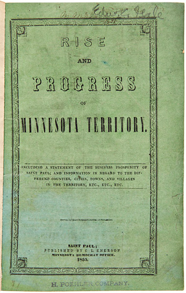 RISE AND PROGRESS OF MINNESOTA TERRITORY. INCLUDING A STATEMENT OF THE BUSINESS PROSPERITY OF SAINT PAUL; AND INFORMATION IN REGARD TO THE DIFFERENT COUNTIES, CITIES, TOWNS, AND VILLAGES IN THE TERRITORY, etc., etc., etc. Charles L. Emerson.