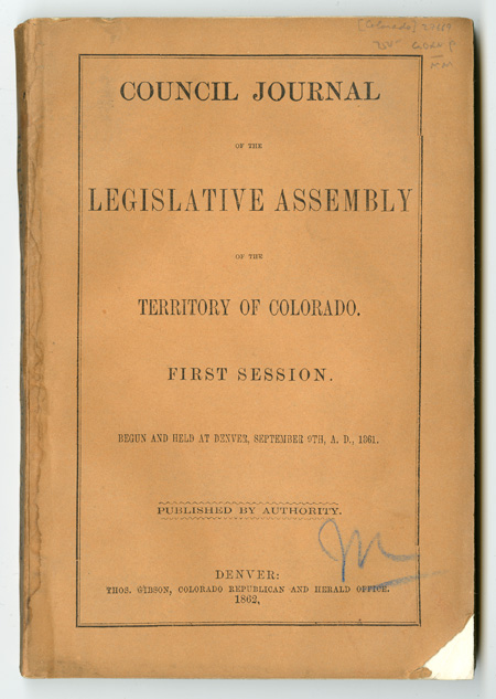 COUNCIL JOURNAL OF THE LEGISLATIVE ASSEMBLY. TERRITORY OF COLORADO. FIRST SESSION. BEGUN AND HELD AT DENVER, SEPTEMBER 9th, A.D., 1861. Colorado.