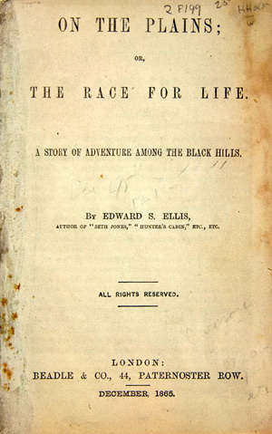 ON THE PLAINS; OR, THE RACE FOR LIFE. A STORY OF ADVENTURE AMONG THE BLACK HILLS. Edward Ellis.