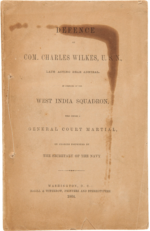 DEFENCE OF COM. CHARLES WILKES, U.S.N., LATE ACTING REAR ADMIRAL, IN COMMAND OF THE WEST INDIA SQUADRON, READ BEFORE A GENERAL COURT MARSHALL [sic], ON CHARGES PREFERRED BY THE SECRETARY OF THE NAVY. Charles Wilkes.