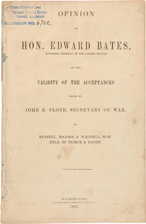OPINION OF HON. EDWARD BATES, ATTORNEY GENERAL OF THE UNITED STATES, ON THE VALIDITY OF THE ACCEPTANCES GIVEN BY JOHN B. FLOYD, SECRETARY OF WAR, TO RUSSELL, MAJORS, & WADDELL, NOW HELD BY PIERCE & BACON. Edward Bates.