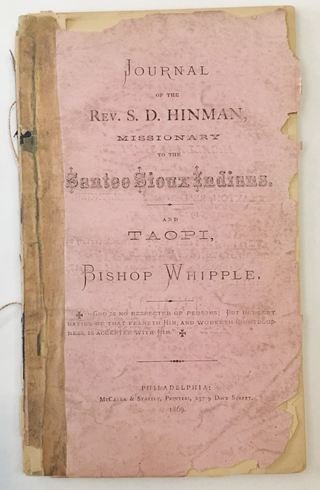 JOURNAL OF THE REV. S.D. HINMAN, MISSIONARY TO THE SANTEE SIOUX INDIANS. AND TAOPI, BY BISHOP WHIPPLE. Samuel Dutton Hinman.