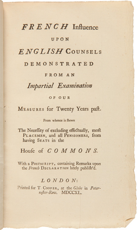 FRENCH INFLUENCE UPON ENGLISH COUNSELS DEMONSTRATED FROM AN IMPARTIAL EXAMINATION OF OUR MEASURES FOR TWENTY YEARS PAST. FROM WHENCE IT IS SHEWN THE NECESSITY OF EXCLUDING EFFECTUALLY, MOST PLACEMEN, AND ALL PENSIONERS, FROM HAVING SEATS IN THE HOUSE OF COMMONS. WITH A POSTSCRIPT. British-French Relations.