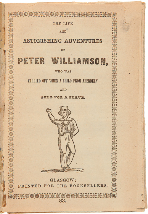THE LIFE AND ASTONISHING ADVENTURES OF PETER WILLIAMSON, WHO WAS CARRIED OFF WHEN A CHILD FROM ABERDEEN AND SOLD FOR A SLAVE. Peter Williamson.