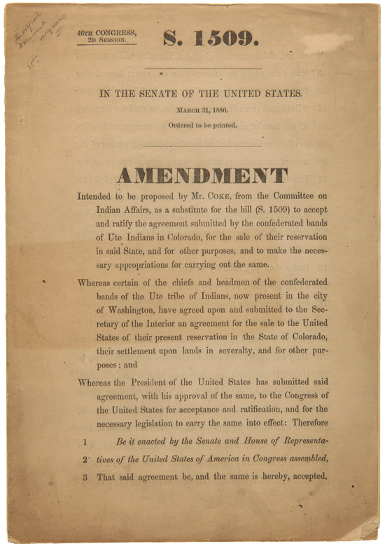 46th CONGRESS, 2d SESSION. S. 1509. IN THE SENATE OF THE UNITED STATES...AMENDMENT INTENDED TO BE PROPOSED BY MR. COKE, FROM THE COMMITTEE ON INDIAN AFFAIRS, AS A SUBSTITUTE FOR THE BILL (S.1509) TO ACCEPT AND RATIFY THE AGREEMENT SUBMITTED BY THE CONFEDERATED BANDS OF THE UTE INDIANS IN COLORADO, FOR THE SALE OF THEIR RESERVATION IN SAID STATE...[caption title]. Richard Coke.