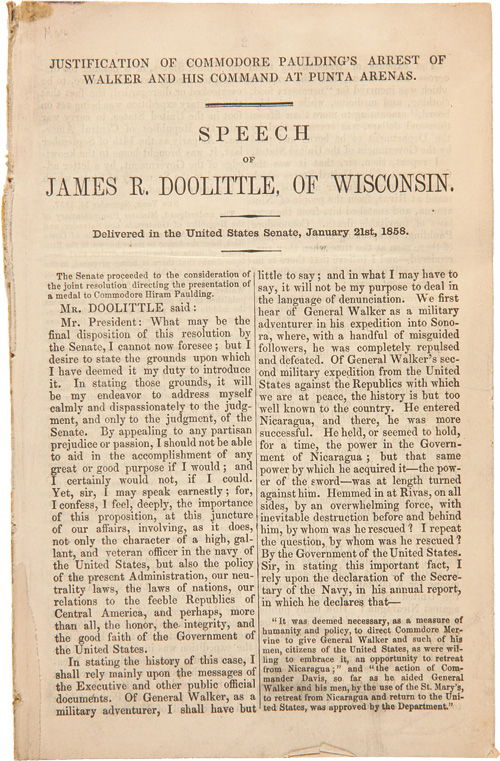JUSTIFICATION OF COMMODORE PAULDING'S ARREST OF WALKER AND HIS COMMAND AT PUNTA ARENAS. SPEECH OF...OF WISCONSIN. DELIVERED IN THE UNITED STATES SENATE, JANUARY 21ST, 1858 [caption title]. James R. Doolittle.