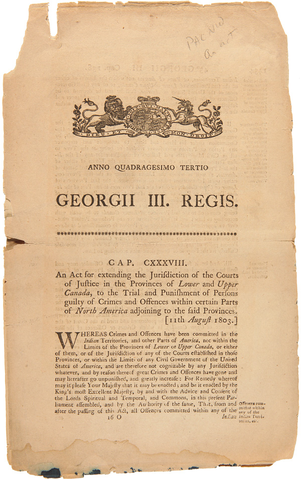 ANNO QUADRAGESIMO TERTIO GEORGII III. REGIS...AN ACT FOR EXTENDING THE JURISDICTION OF THE COURTS OF JUSTICE IN THE PROVINCES OF LOWER AND UPPER CANADA, TO THE TRIAL AND PUNISHMENT OF PERSONS GUILTY OF CRIMES AND OFFENCES WITHIN CERTAIN PARTS OF NORTH AMERICA ADJOINING THE SAID PROVINCES. Canada.