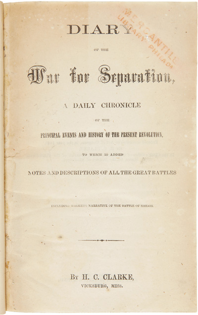 DIARY OF THE WAR FOR SEPARATION, A DAILY CHRONICLE OF THE PRINCIPLE EVENTS AND HISTORY OF THE PRESENT REVOLUTION, TO WHICH IS ADDED NOTES AND DESCRIPTIONS OF ALL THE GREAT BATTLES INCLUDING WALKER'S NARRATIVE OF THE BATTLE OF SHILOH. H. C. Clarke.
