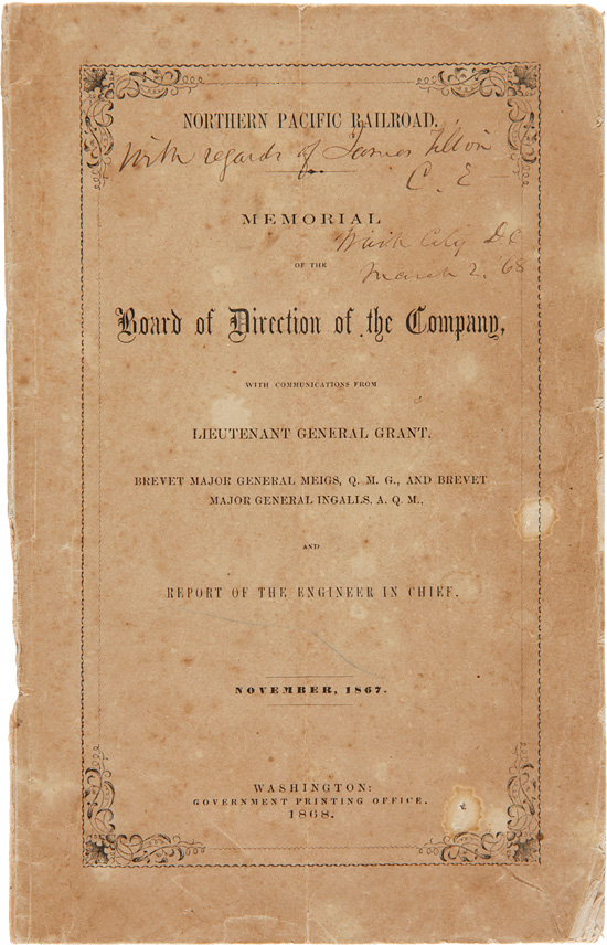 NORTHERN PACIFIC RAILROAD. MEMORIAL OF THE BOARD OF DIRECTION OF THE COMPANY, WITH COMMUNICATIONS FROM LIEUTENANT GENERAL GRANT, BREVET MAJOR GENERAL MEIGS, Q.M.G., AND BREVET MAJOR GENERAL INGALLS, A.Q.M. AND REPORT OF THE ENGINEER IN CHIEF [wrapper title]. Edwin F. Johnson, Northern Pacific Railroad.