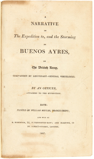A NARRATIVE OF THE EXPEDITION TO, AND THE STORMING OF BUENOS AYRES, BY THE BRITISH ARMY, COMMANDED BY LIEUTENANT-GENERAL WHITELOCK. By an Officer, Attached to the Expedition. Argentina.