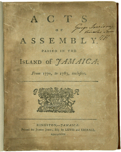 ACTS OF ASSEMBLY. PASSED IN THE ISLAND OF JAMAICA; FROM 1770, TO 1783, INCLUSIVE. [bound with:] AN ABRIDGMENT OF THE LAWS OF JAMAICA: COMPREHENDING THE SUBJECT-MATTER OF EACH ACT AND CLAUSE, PROPERLY DIGESTED. TO WHICH IS PREFIXED, BY WAY OF INDEX, A TABLE OF THE GENERAL TITLES AND MARGINAL NOTES. Jamaica.