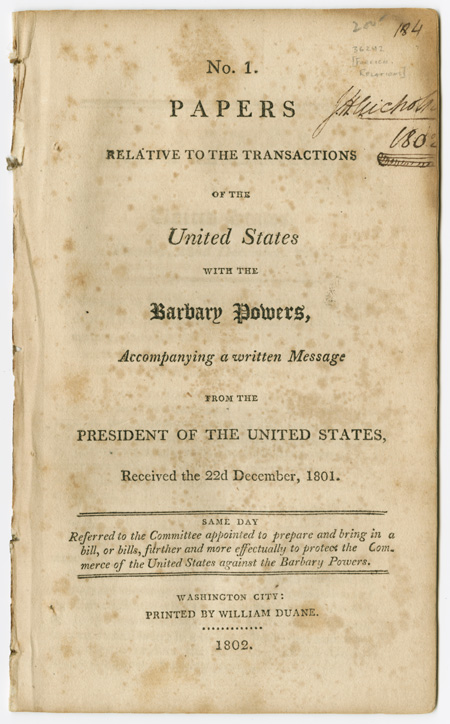 No. 1. PAPERS RELATIVE TO THE TRANSACTIONS OF THE UNITED STATES WITH THE BARBARY POWERS, ACCOMPANYING A WRITTEN MESSAGE FROM THE PRESIDENT. Foreign Relations.