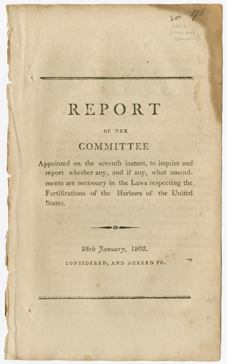 REPORT OF THE COMMITTEE APPOINTED ON THE SEVENTH INSTANT, TO INQUIRE AND REPORT WHETHER ANY, AND IF ANY, WHAT AMENDMENTS ARE NECESSARY IN THE LAWS RESPECTING THE FORTIFICATIONS AND HARBORS OF THE UNITED STATES. 28th JANUARY, 1802. Ports and Harbors.