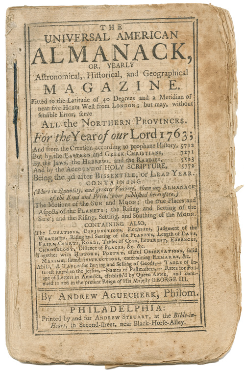 THE UNIVERSAL AMERICAN ALMANACK, OR , YEARLY ASTRONOMICAL, HISTORICAL, AND GEOGRAPHICAL MAGAZINE...FOR THE YEAR OF OUR LORD 1763. Andrew Auguecheek, pseud.