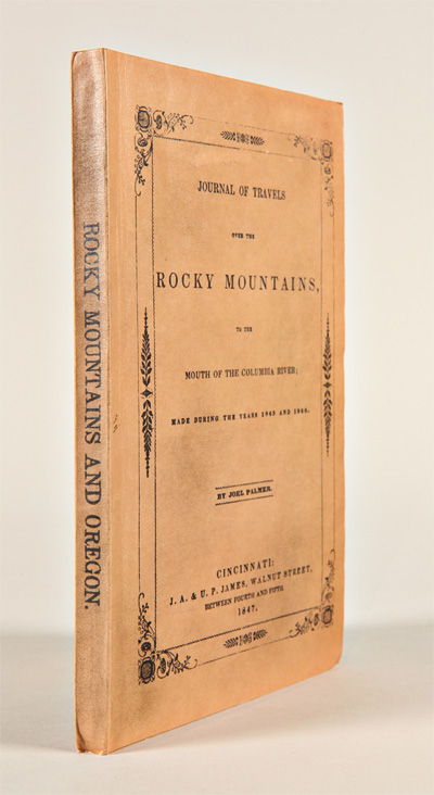 JOURNAL OF TRAVELS OVER THE ROCKY MOUNTAINS, TO THE MOUTH OF THE COLUMBIA RIVER; MADE DURING THE YEARS 1845 AND 1846. Joel Palmer.