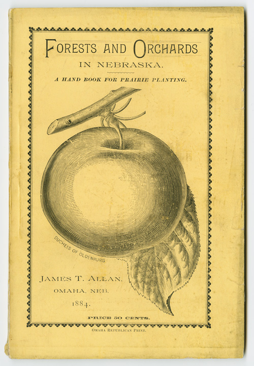 FORESTS AND ORCHARDS IN NEBRASKA. A HAND BOOK FOR PRAIRIE PLANTING [wrapper title]. James T. Allan.