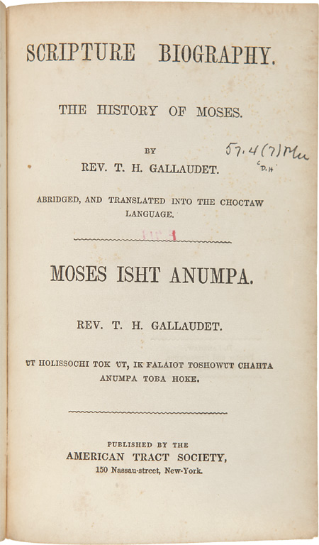 SCRIPTURE BIOGRAPHY. THE HISTORY OF MOSES....ABRIDGED, AND TRANSLATED INTO THE CHOCTAW LANGUAGE. MOSES ISHT ANUMPA. UT HOLISSOCHI TOK UT, IK FALAIOT TOSHOWUT CHAHTA ANUMPA TOBA HOKE. T. H. Gallaudet.