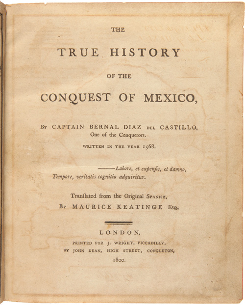 THE TRUE HISTORY OF THE CONQUEST OF MEXICO...WRITTEN IN THE YEAR 1568. Bernal Díaz del Castillo.