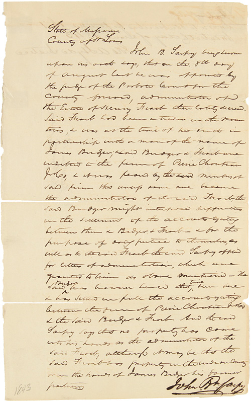 [MANUSCRIPT DOCUMENT SIGNED BY JOHN P. SARPY, TESTIFYING TO THE DISPERSAL OF THE ESTATE OF HENRY FRAEB AND THE DIFFICULTY OF COLLECTING MONEY FROM FAMED MOUNTAIN MAN JIM BRIDGER]. Jim Bridger, John Sarpy, Fur Trade.