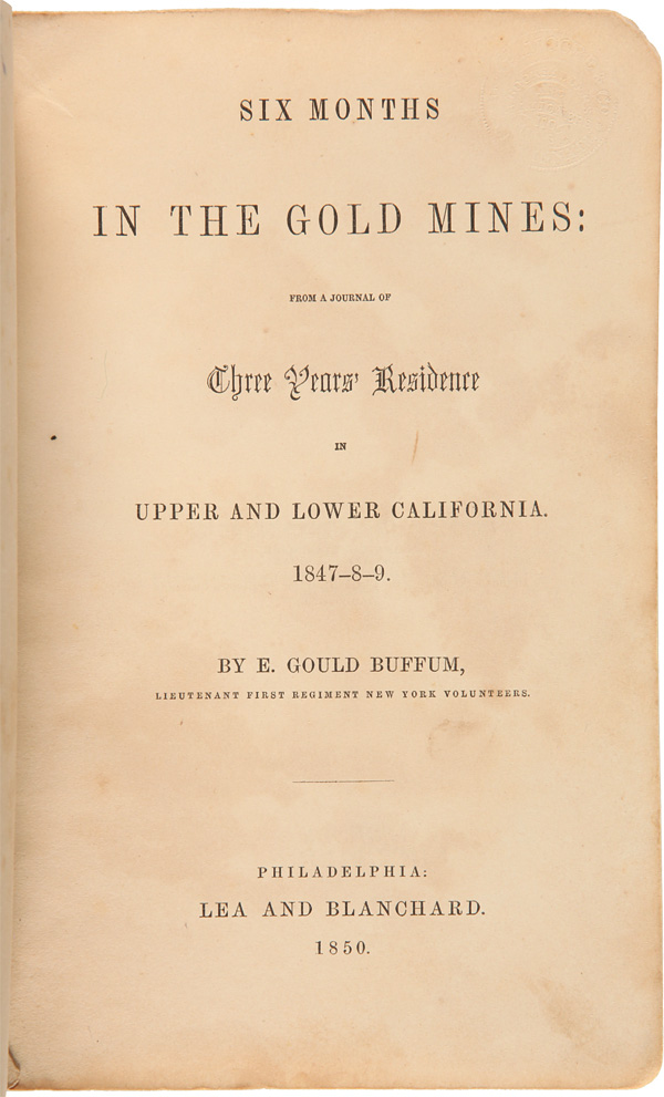 SIX MONTHS IN THE GOLD MINES: FROM A JOURNAL OF THREE YEARS' RESIDENCE IN UPPER AND LOWER CALIFORNIA. 1847-8-9. E. Gould Buffum.
