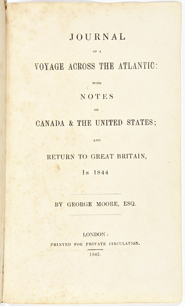 JOURNAL OF A VOYAGE ACROSS THE ATLANTIC: WITH NOTES ON CANADA & THE UNITED STATES; AND RETURN TO GREAT BRITAIN, IN 1844. George Moore.