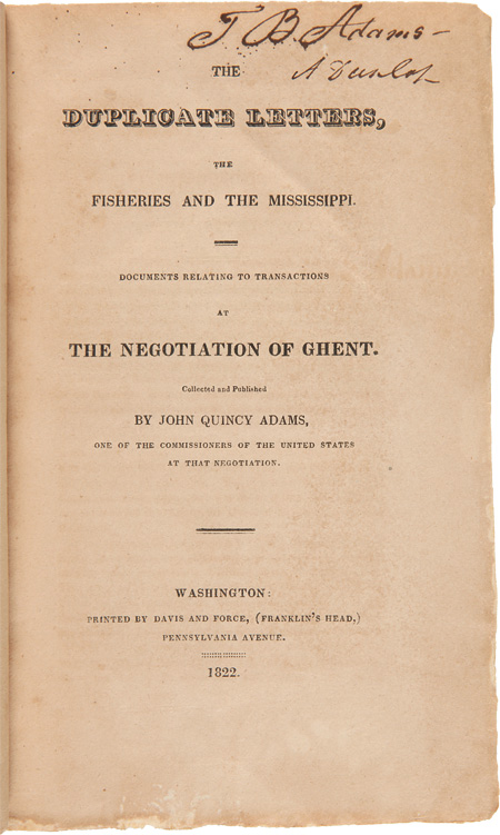 THE DUPLICATE LETTERS, THE FISHERIES AND THE MISSISSIPPI. DOCUMENTS RELATING TO TRANSACTIONS AT THE NEGOTIATION OF GHENT. John Quincy Adams.