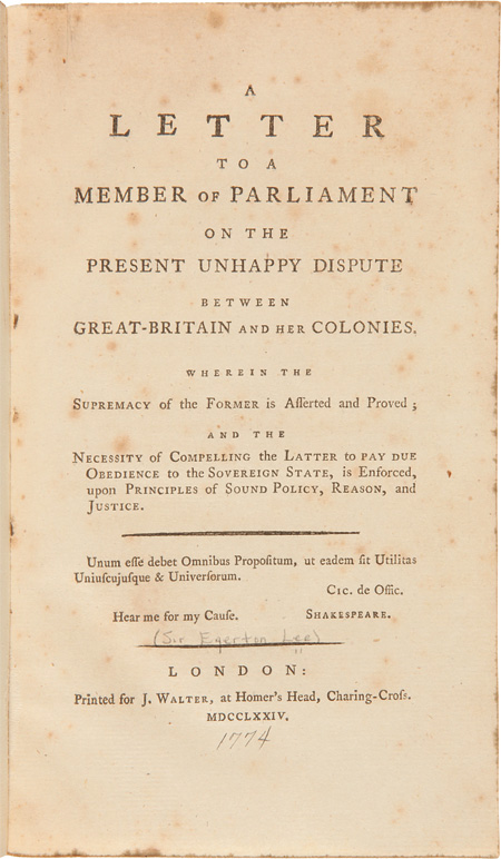 A LETTER TO A MEMBER OF PARLIAMENT ON THE PRESENT UNHAPPY DISPUTE BETWEEN GREAT-BRITAIN AND HER COLONIES. WHEREIN THE SUPREMACY OF THE FORMER IS ASSERTED AND PROVED. American Revolution.