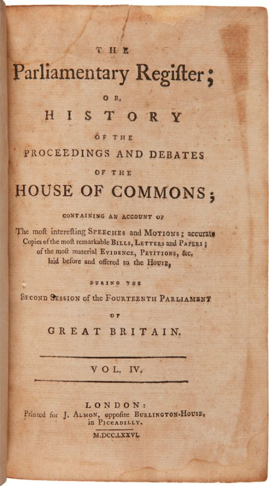 THE PARLIAMENTARY REGISTER; OR, HISTORY OF THE PROCEEDINGS AND DEBATES OF THE HOUSE OF COMMONS; CONTAINING AN ACCOUNT OF THE MOST INTERESTING SPEECHES AND MOTIONS...VOL. IV. American Revolution.