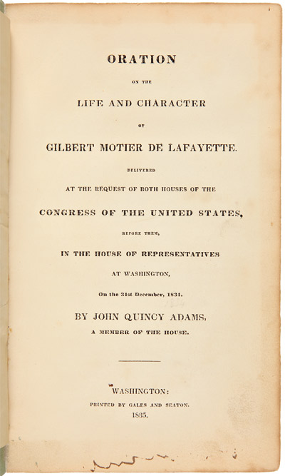 ORATION ON THE LIFE AND CHARACTER OF GILBERT MOTIER DE LAFAYETTE. DELIVERED AT THE REQUEST OF BOTH HOUSES OF THE CONGRESS OF THE UNITED STATES, BEFORE THEM, IN THE HOUSE OF REPRESENTATIVES AT WASHINGTON, ON THE 31st DECEMBER, 1834. John Quincy Adams.