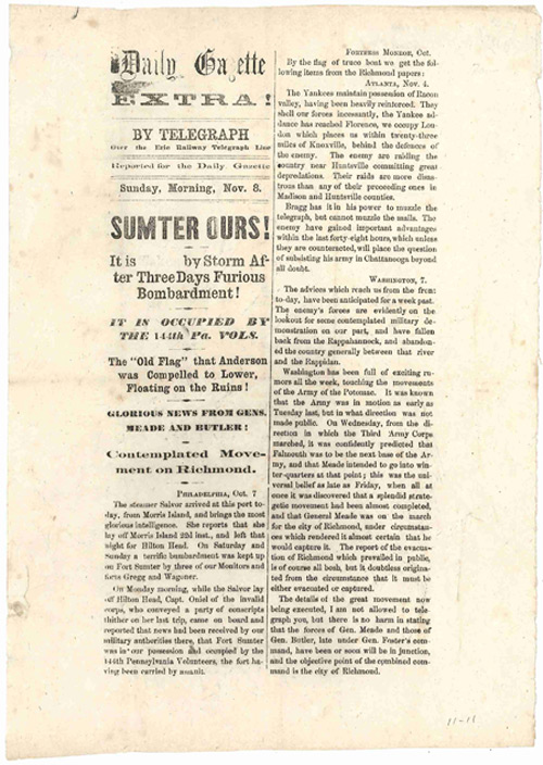 DAILY GAZETTE EXTRA! BY TELEGRAPH OVER THE ERIE RAILWAY TELEGRAPH LINE...SUMTER OURS! IT IS TAKEN BY STORM AFTER THREE DAYS OF FURIOUS BOMBARDMENT!...[caption title]. Civil War.