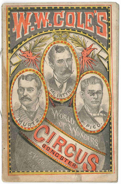 W.W. COLE'S CIRCUS SONGSTER, CONTAINING ALL THE SONGS OF THE THREE INIMITABLE CLOWNS CONNECTED WITH THE GREAT WORLD'S SHOW. W. W. Cole, Circus Songster.