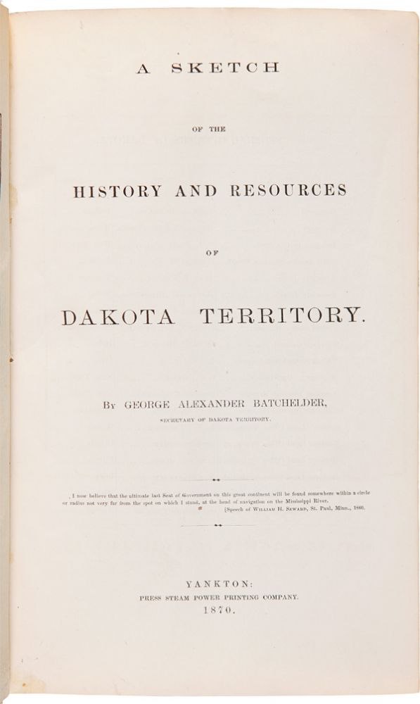 A SKETCH OF THE HISTORY AND RESOURCES OF DAKOTA TERRITORY. George A. Batchelder.