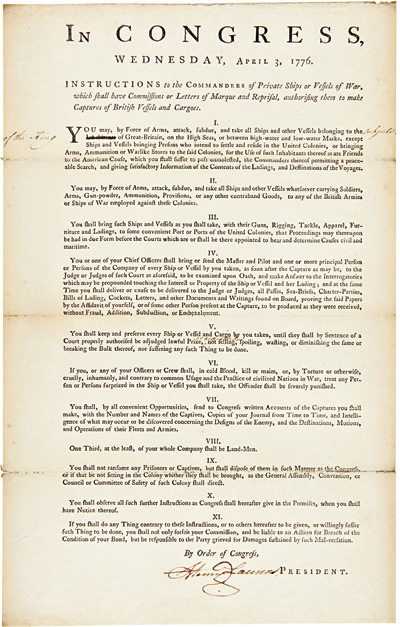 IN CONGRESS, WEDNESDAY, APRIL 3, 1776. INSTRUCTIONS TO THE COMMANDERS OF PRIVATE SHIPS OR VESSELS OF WAR, WHICH SHALL HAVE COMMISSIONS OR LETTERS OF MARQUE AND REPRISAL, AUTHORISING THEM TO MAKE CAPTURES OF BRITISH VESSELS AND CARGOES [caption title]. Continental Congress, Privateering.