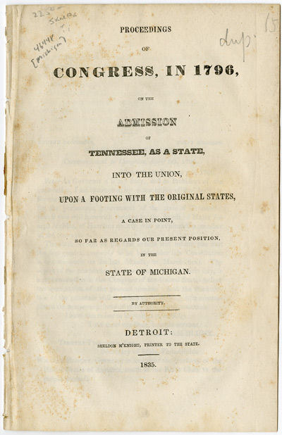 PROCEEDINGS OF CONGRESS, IN 1796, ON THE ADMISSION OF TENNESSEE, AS A STATE, INTO THE UNION, UPON A FOOTING WITH THE ORIGINAL STATES, A CASE IN POINT, SO FAR AS REGARDS OUR PRESENT POSITION IN THE STATE OF MICHIGAN. Michigan.