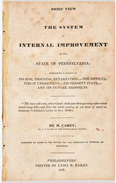 BRIEF VIEW OF THE SYSTEM OF INTERNAL IMPROVEMENT OF THE STATE OF PENNSYLVANIA; CONTAINING A GLANCE AT ITS RISE, PROGRESS, RETARDATION, - THE DIFFICULTIES IT UNDERWENT, - ITS PRESENT STATE, - AND ITS FUTURE PROSPECTS. Mathew Carey.