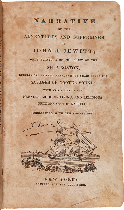 NARRATIVE OF THE ADVENTURES AND SUFFERINGS OF JOHN R. JEWITT; ONLY SURVIVOR OF THE CREW OF THE SHIP BOSTON, DURING A CAPTIVITY OF NEARLY THREE YEARS AMONG THE SAVAGES OF NOOTKA SOUND: WITH AN ACCOUNT OF THE MANNERS, MODE OF LIVING, AND RELIGIOUS OPINIONS OF THE NATIVES. Embellished with ten engravings. Richard Alsop.