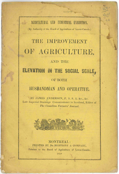 THE IMPROVEMENT OF AGRICULTURE AND THE ELEVATION IN THE SOCIAL SCALE, OF BOTH HUSBANDMAN AND OPERATIVE. James Anderson.
