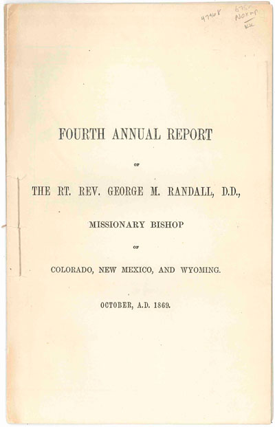 FOURTH ANNUAL REPORT OF THE RT. REV. GEORGE M. RANDALL, D.D., MISSIONARY BISHOP OF COLORADO, NEW MEXICO, AND WYOMING. OCTOBER, A.D. 1869 [wrapper title]. George M. Randall, Rev.