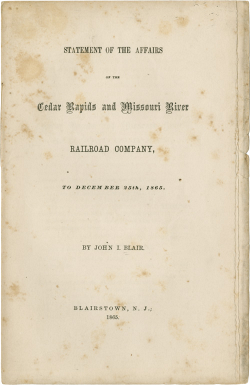 STATEMENT OF THE AFFAIRS OF THE CEDAR RAPIDS AND MISSOURI RIVER RAILROAD COMPANY, TO DECEMBER 25th, 1865. John I. Blair.