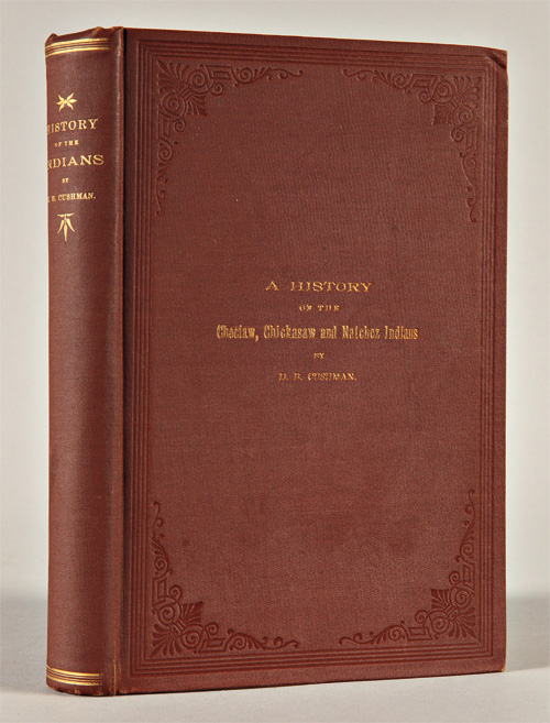 HISTORY OF THE CHOCTAW, CHICKASAW AND NATCHEZ INDIANS. H. B. Cushman.