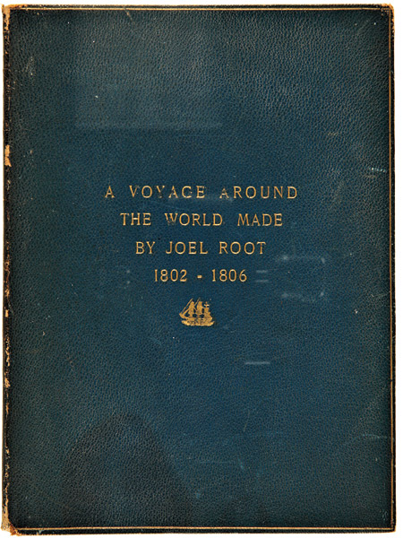 A VOYAGE AROUND THE WORLD MADE BY JOEL ROOT 1802 - 1806 [cover title]. Joel Root.